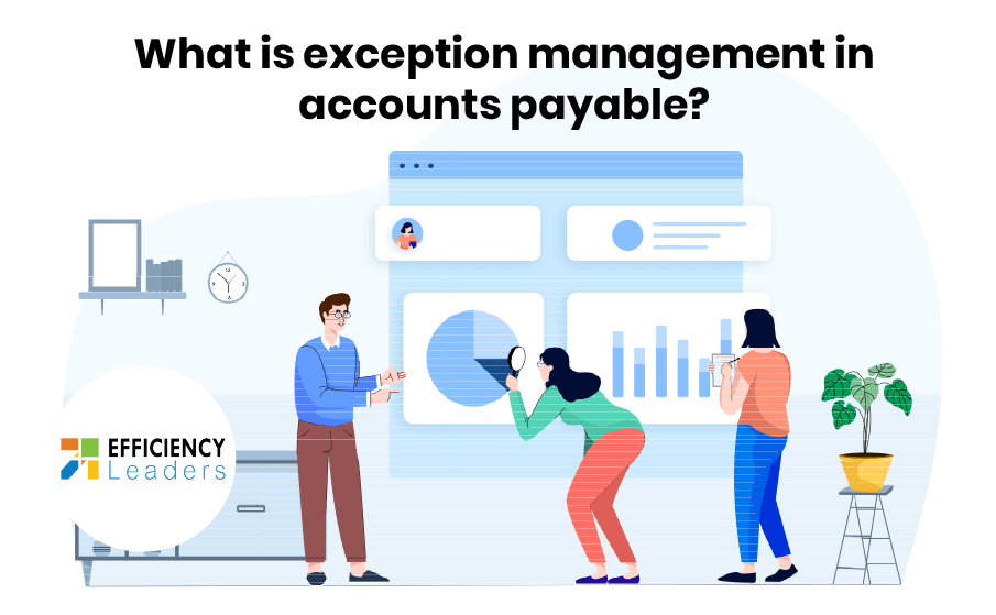 What Is Exception Management And Why Is It Important In Accounts Payable Automation
